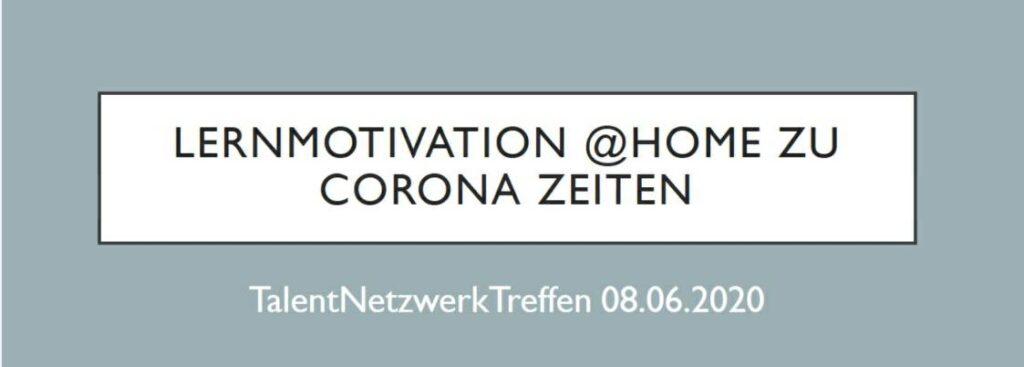 TalentNetzwerk: Austausch zum Thema Lernmotivation @Home zu Corona-Zeiten